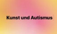 Kunst und Autismus